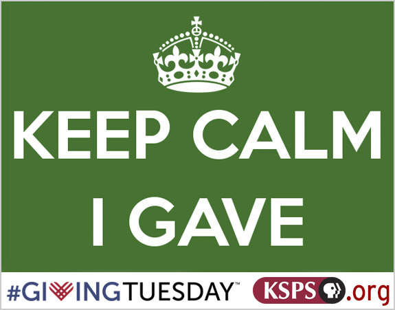 Keep Calm I gave to KSPS Giving Tuesday