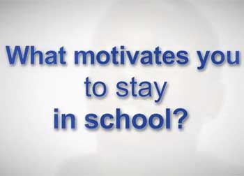 What motivates you to stay in school?
