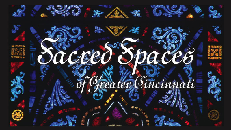 Sacred Spaces of Greater Cincinnati