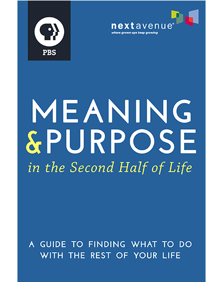 Meaning & Purpose in the Second Half of Life: A Guide to Finding What to Do with the Rest of Your Life