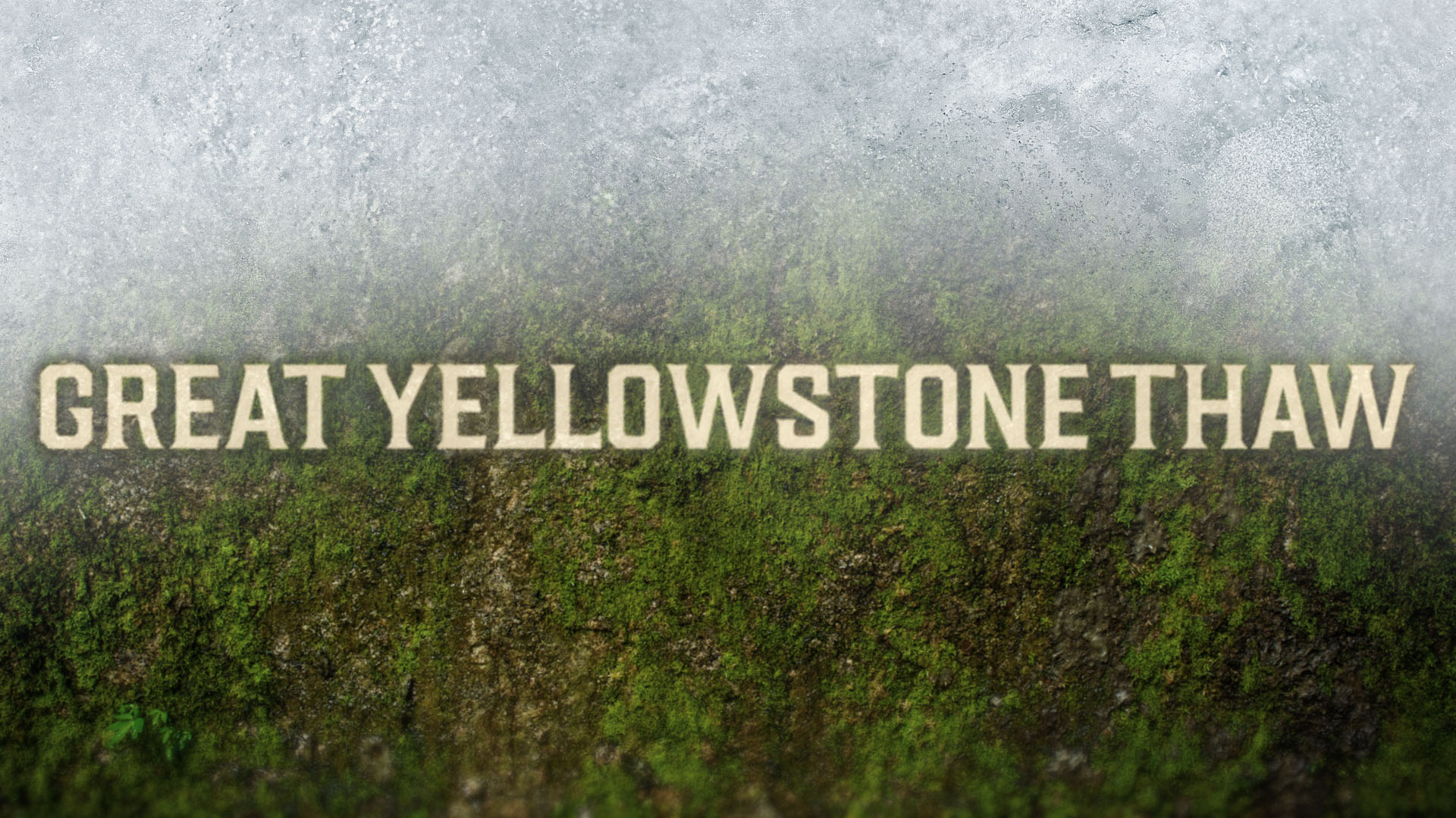 Great Yellowstone Thaw: Episode One