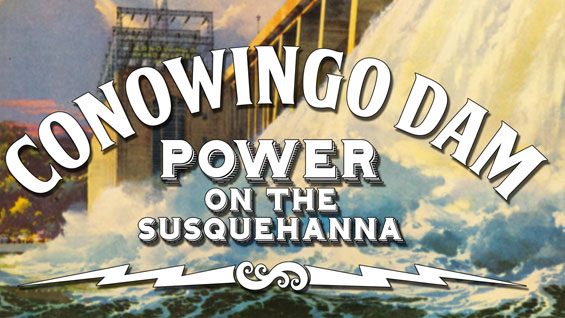 Conowing Dam: Power on the Susquehanna