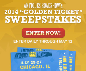 Antiques Roadshow's 2014 Golden Ticket Sweepstakes - Enter Daily Through May 12