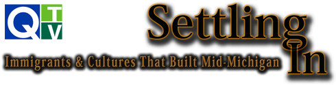 Settling In: Immigrants & Cultures That Built Mid-Michigan