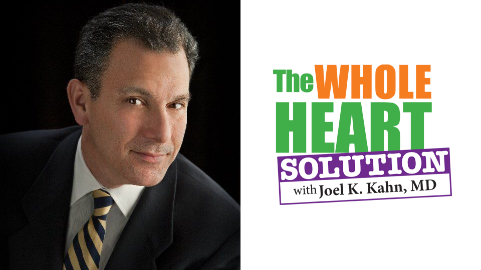 The Whole Heart Solution with Dr. Joel Kahn