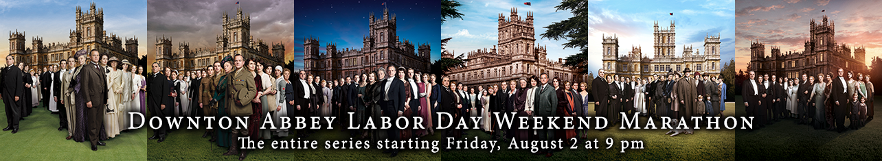 Downton Abbey Labor Day Weekend Marathon: The entire series starting Friday, August 2 at 9 pm.