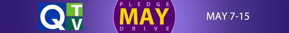 Q-TV May Pledge Drive. Join us May 7-15.