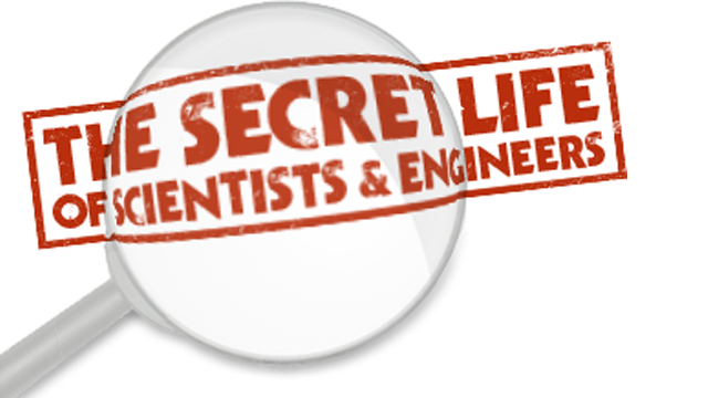 The Secret Life of Scientists & Engineers
