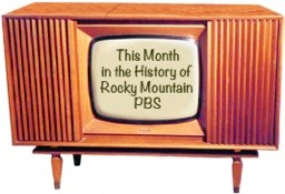 This Month in the History of Rocky Mountain PBS
