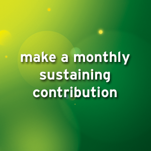 Make a monthly sustaining donation