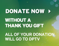 Donate Now without a thank you gift.  All of your donation will go to DPTV.