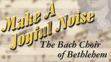 Make A Joyful Noise: The Bach Choir of Bethlehem