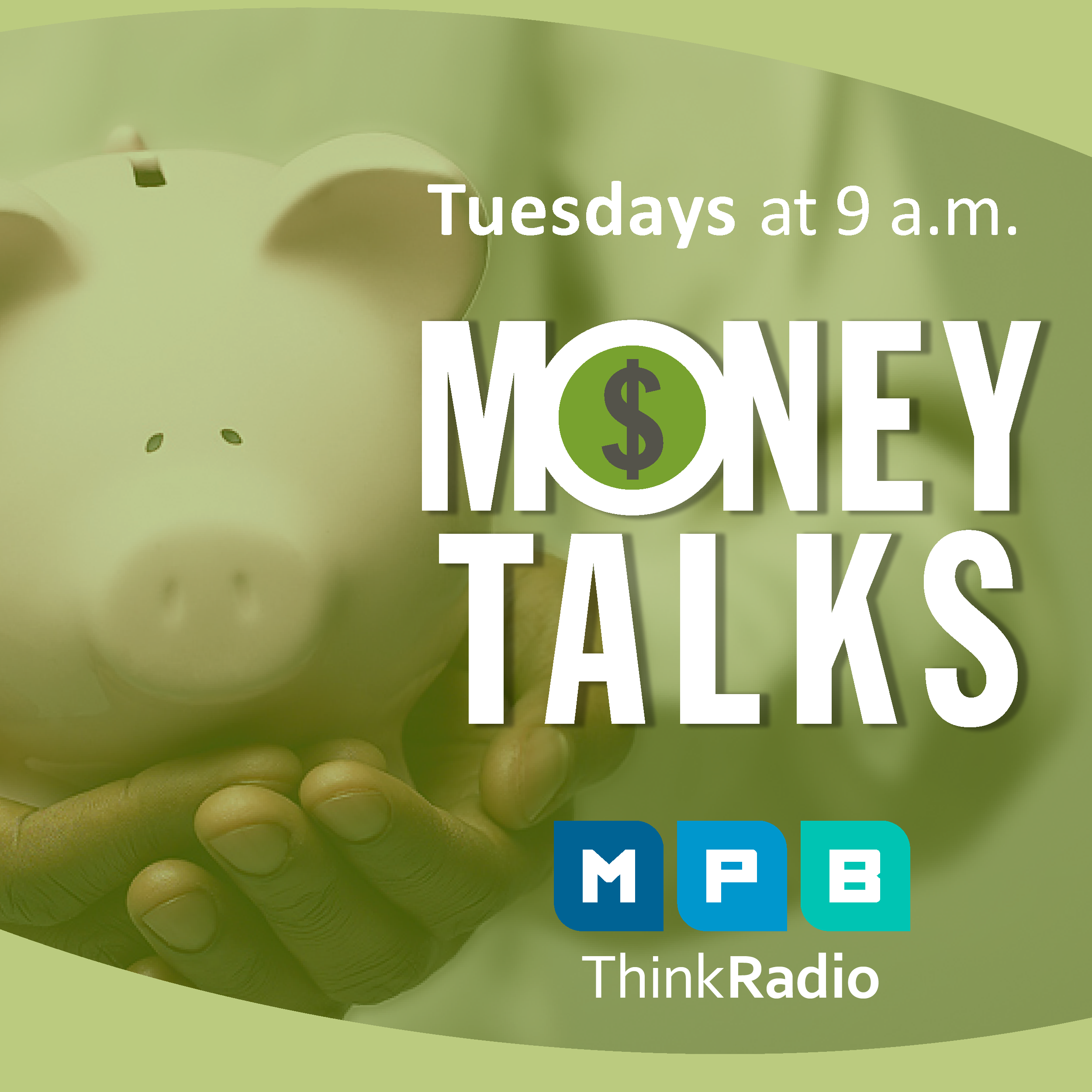 Listen to Money Talks every Tuesday at 9 a.m. on MPB Think Radio
