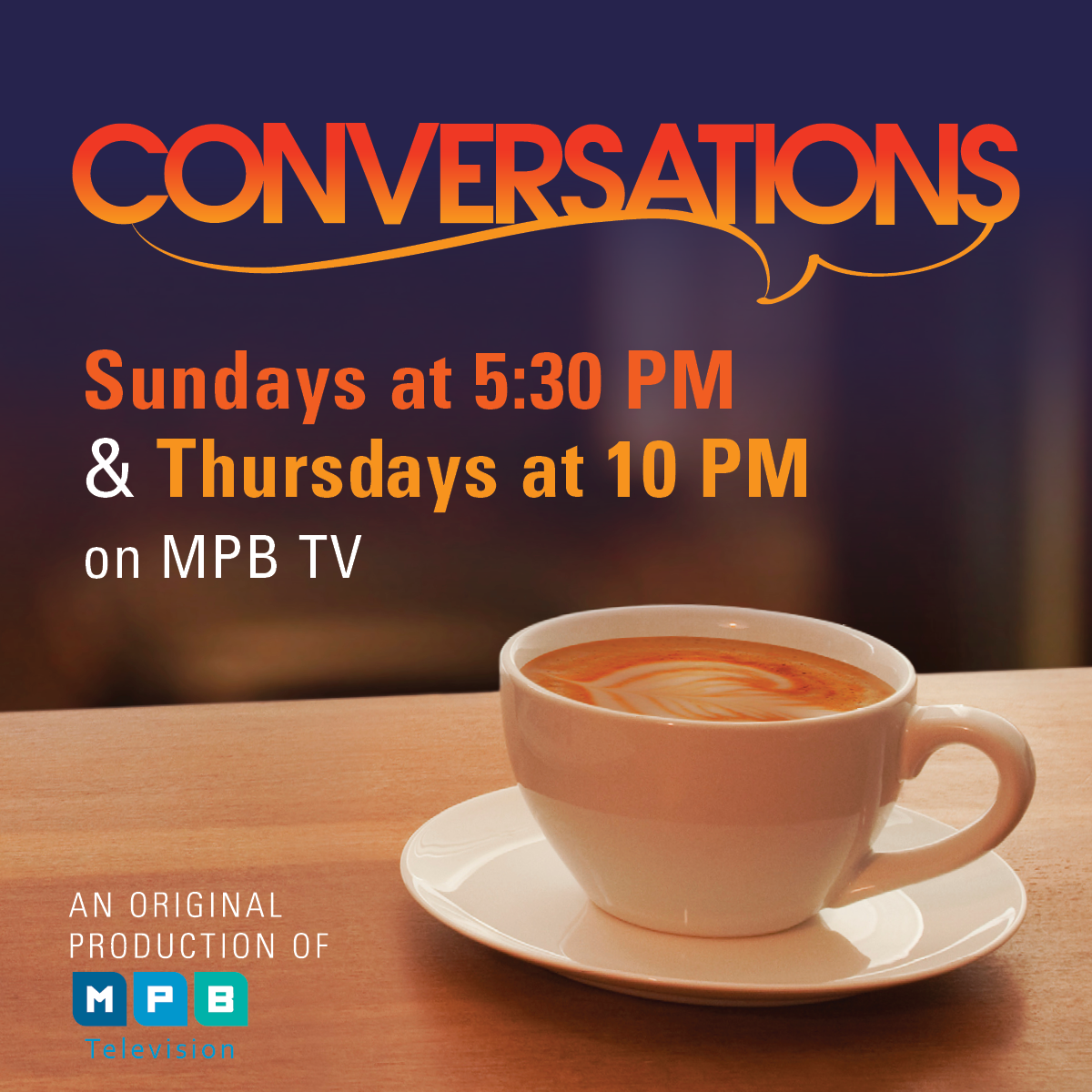 Conversations, Sundays at 5:30PM and Thursdays at 10PM on MPB TV.
