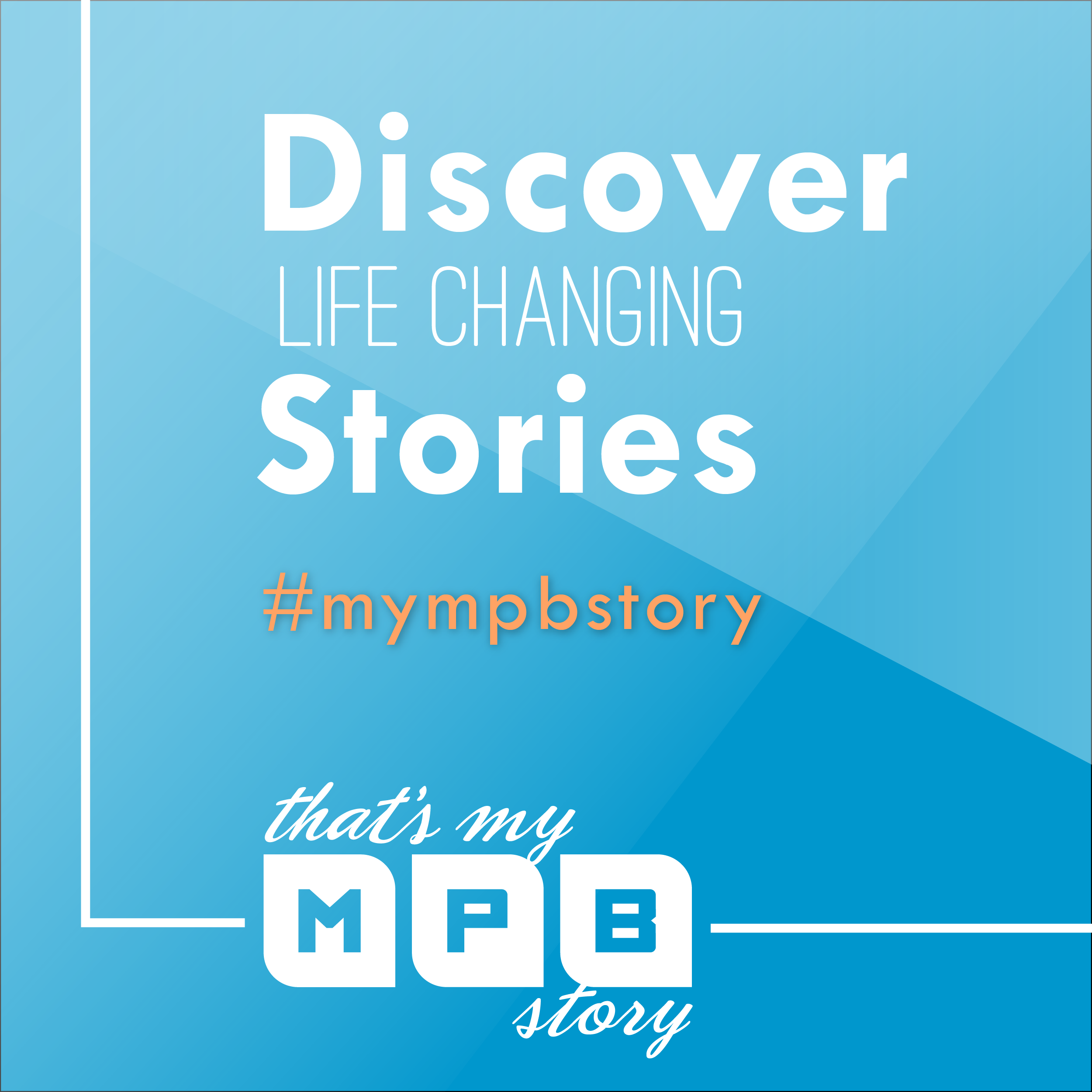 Discover Life Changing Stories #MYMPBSTORY