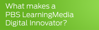 What makes a PBS LearningMedia Digital Innovator?