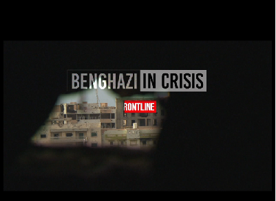 Frontline: Benghazi In Crisis - Tuesday, May 3 at 10 p.m.