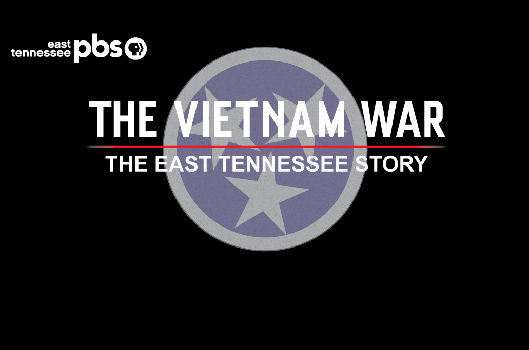 The Vietnam War:  East Tennessee Story
