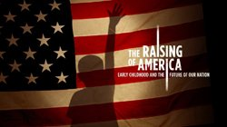 Raising of America: Early Childhood and the Future of our Nation