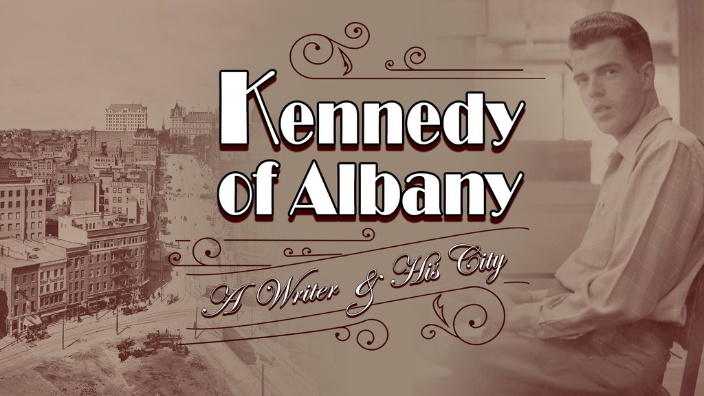 Kennedy of Albany: A Writer and His City